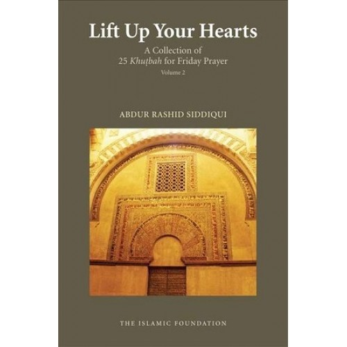 Lift Your Hearts: A Collection Of 25 Khutbah For Friday